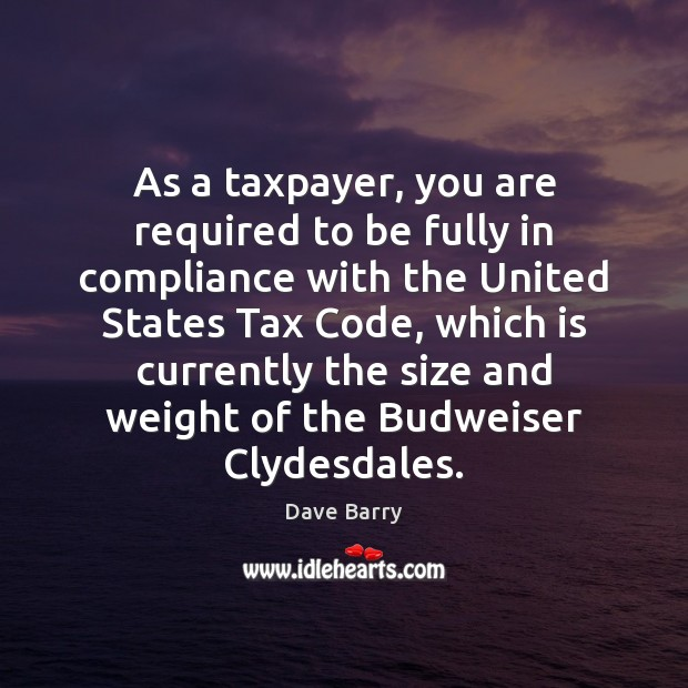 As a taxpayer, you are required to be fully in compliance with Dave Barry Picture Quote