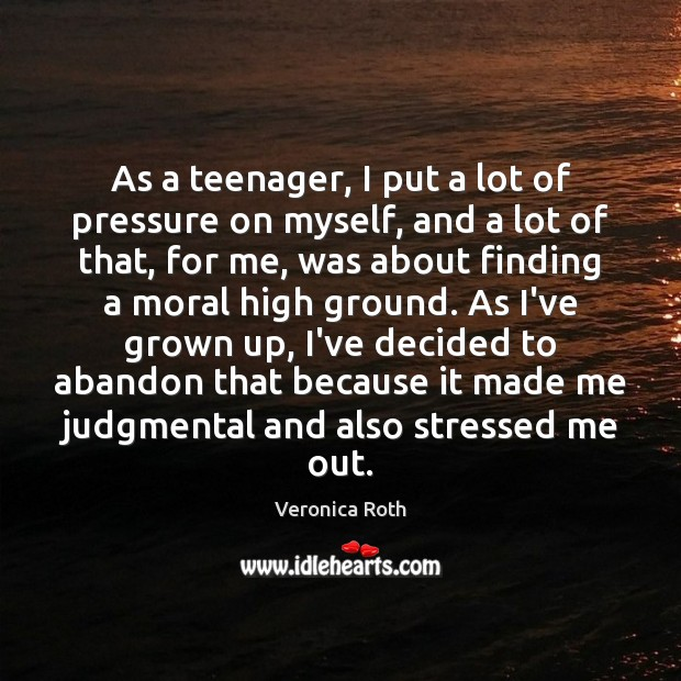 As a teenager, I put a lot of pressure on myself, and Veronica Roth Picture Quote
