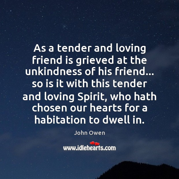 As a tender and loving friend is grieved at the unkindness of John Owen Picture Quote