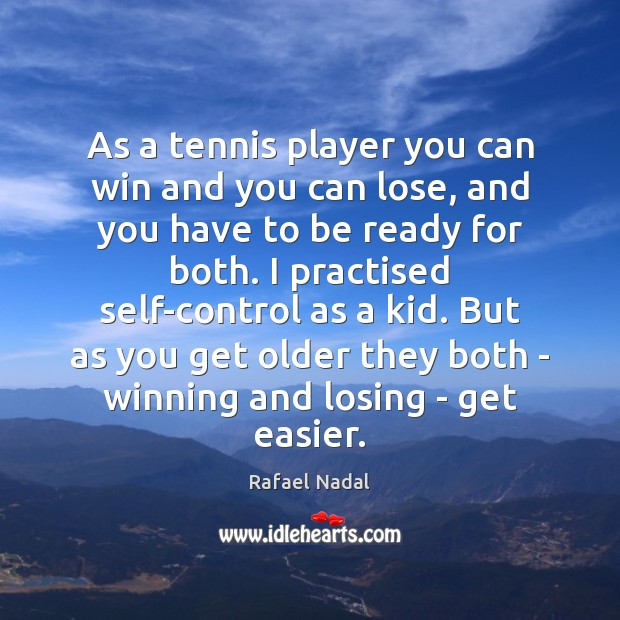 As a tennis player you can win and you can lose, and Rafael Nadal Picture Quote