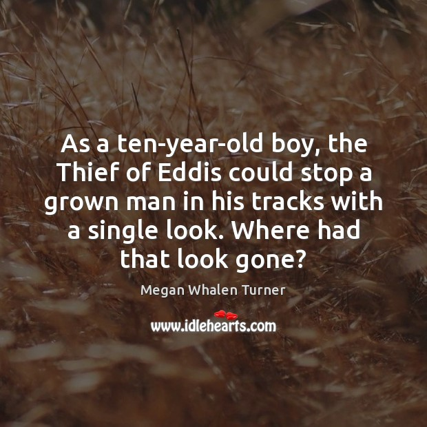 Megan Whalen Turner Picture Quote image saying: As a ten-year-old boy, the Thief of Eddis could stop a grown