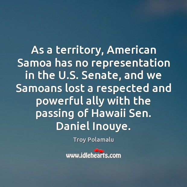As a territory, American Samoa has no representation in the U.S. Troy Polamalu Picture Quote