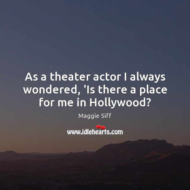 As a theater actor I always wondered, 'Is there a place for me in Hollywood? Image