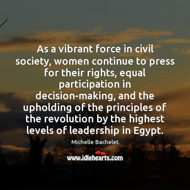 As a vibrant force in civil society, women continue to press for Michelle Bachelet Picture Quote