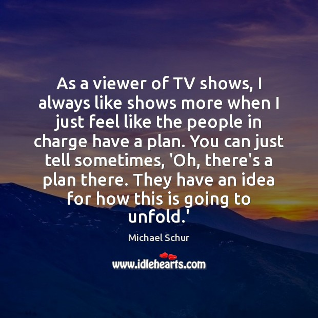 As a viewer of TV shows, I always like shows more when Image