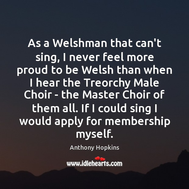 As a Welshman that can't sing, I never feel more proud to Image