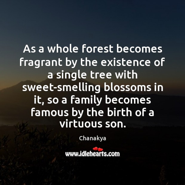 As a whole forest becomes fragrant by the existence of a single Chanakya Picture Quote