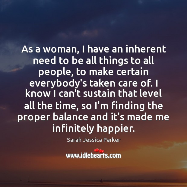 As a woman, I have an inherent need to be all things Image