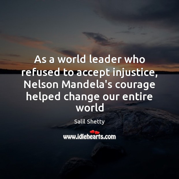 As a world leader who refused to accept injustice, Nelson Mandela's courage Image