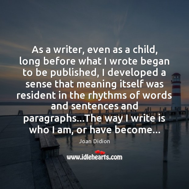 Image, As a writer, even as a child, long before what I wrote