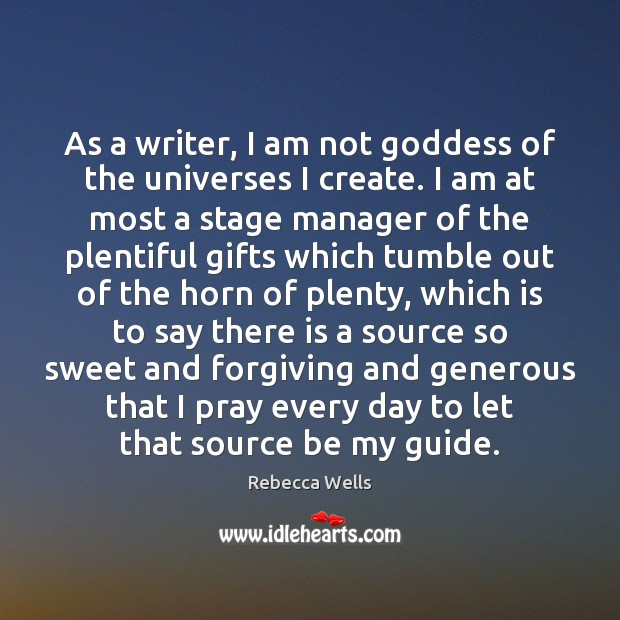 As a writer, I am not Goddess of the universes I create. Image