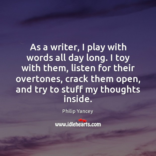 As a writer, I play with words all day long. I toy Image
