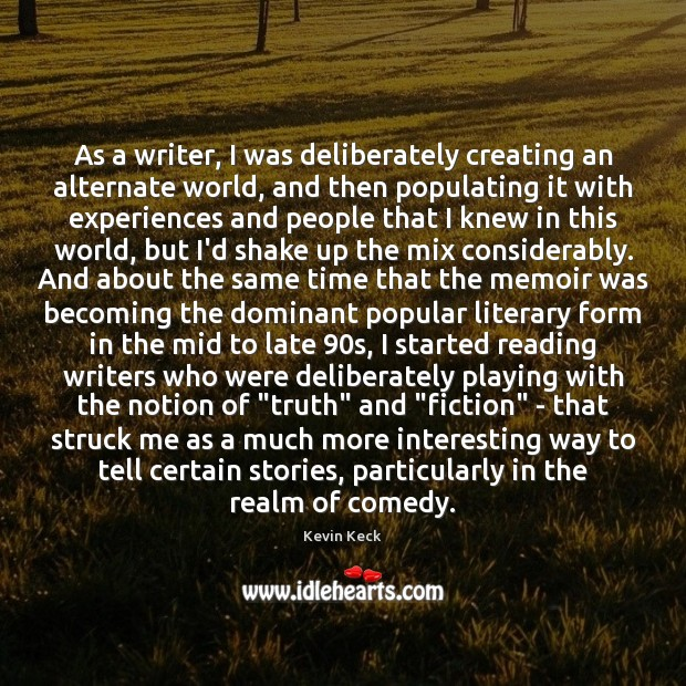 As a writer, I was deliberately creating an alternate world, and then Image