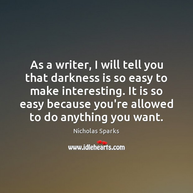 As a writer, I will tell you that darkness is so easy Image