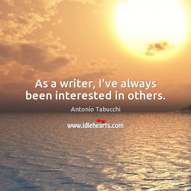 Image, As a writer, I've always been interested in others.