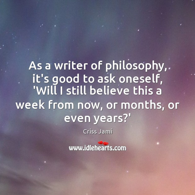As a writer of philosophy, it's good to ask oneself, 'Will I Image