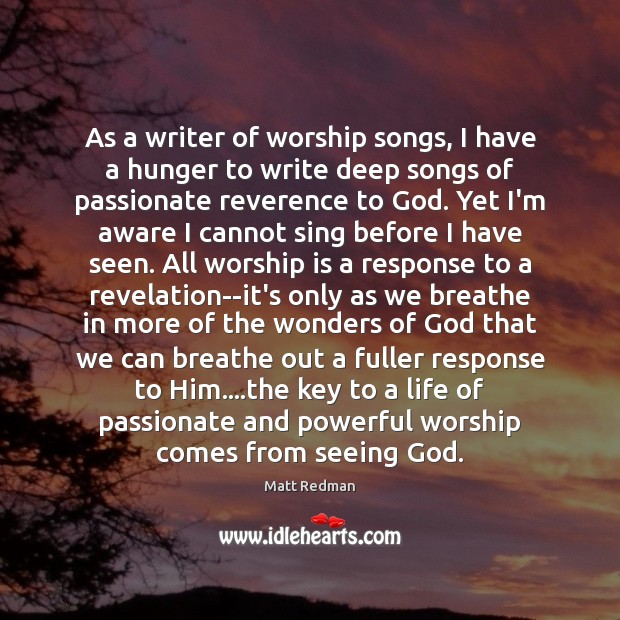 As a writer of worship songs, I have a hunger to write Worship Quotes Image