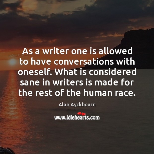 Image, As a writer one is allowed to have conversations with oneself. What