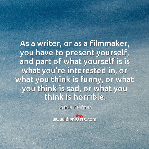 Image, As a writer, or as a filmmaker, you have to present yourself,