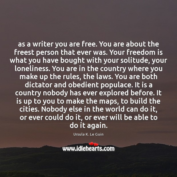 As a writer you are free. You are about the freest person Image
