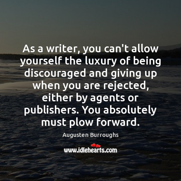 As a writer, you can't allow yourself the luxury of being discouraged Augusten Burroughs Picture Quote