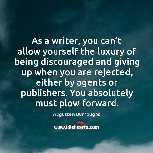 As a writer, you can't allow yourself the luxury of being discouraged and giving up when you are rejected Augusten Burroughs Picture Quote
