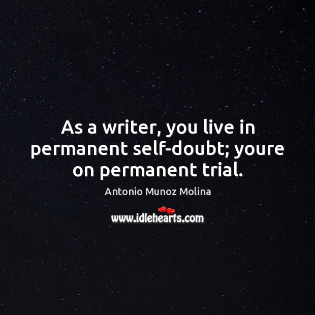 Image, As a writer, you live in permanent self-doubt; youre on permanent trial.