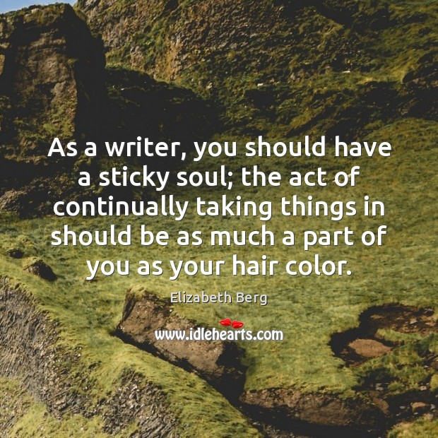 As a writer, you should have a sticky soul; the act of Image