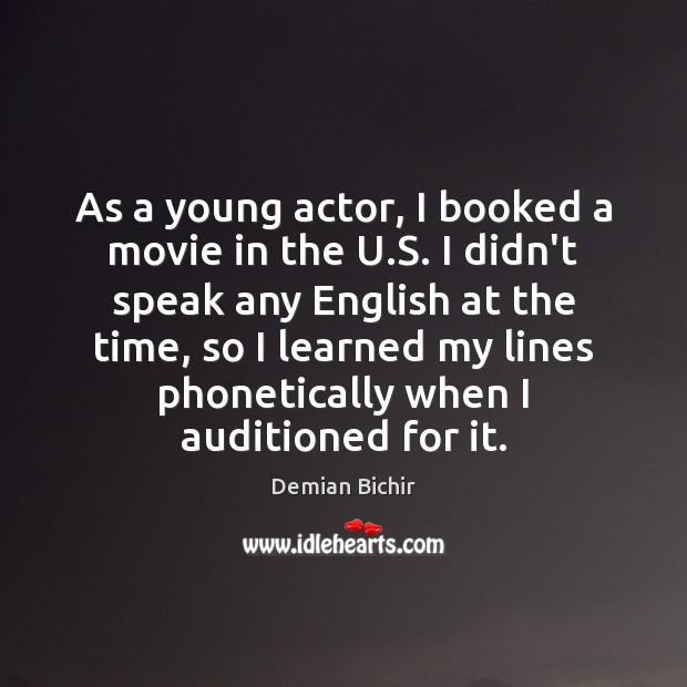 As a young actor, I booked a movie in the U.S. Demian Bichir Picture Quote