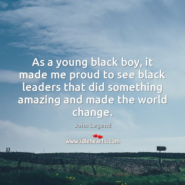 As a young black boy, it made me proud to see black Image