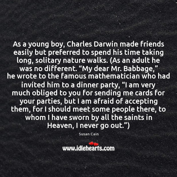 As a young boy, Charles Darwin made friends easily but preferred to Susan Cain Picture Quote