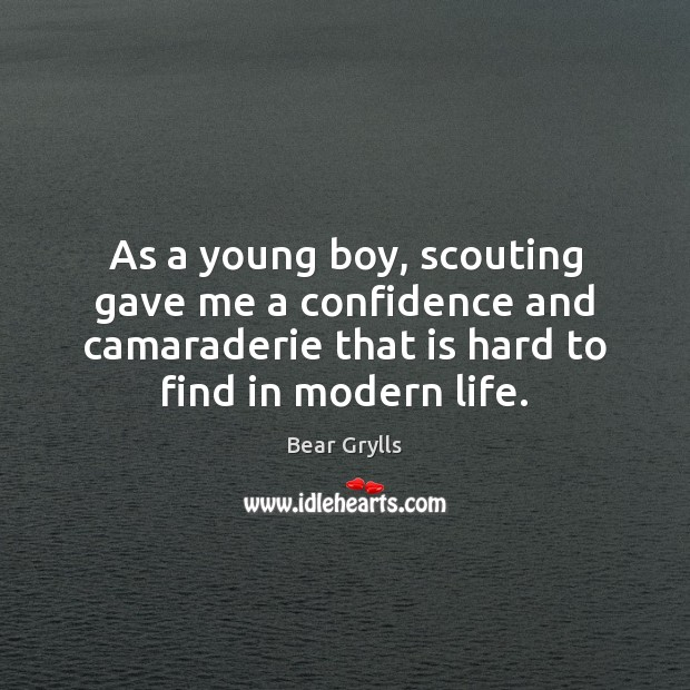 As a young boy, scouting gave me a confidence and camaraderie that Bear Grylls Picture Quote
