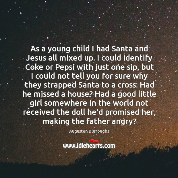 As a young child I had Santa and Jesus all mixed up. Augusten Burroughs Picture Quote