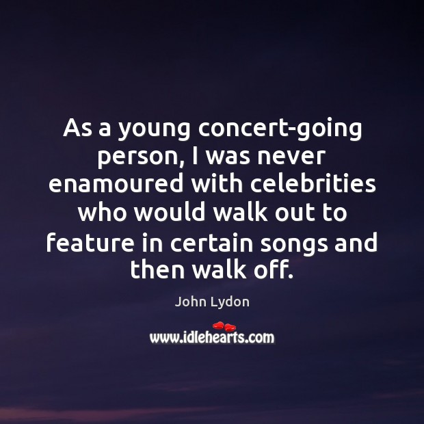 As a young concert-going person, I was never enamoured with celebrities who John Lydon Picture Quote