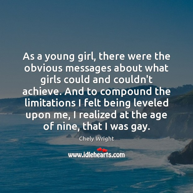 As a young girl, there were the obvious messages about what girls Chely Wright Picture Quote