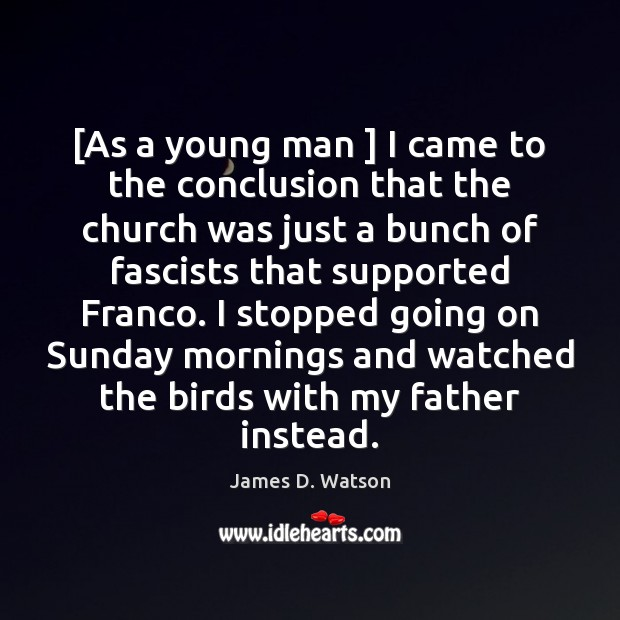 [As a young man ] I came to the conclusion that the church James D. Watson Picture Quote