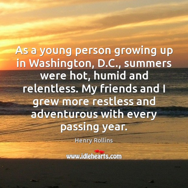 As a young person growing up in Washington, D.C., summers were Henry Rollins Picture Quote