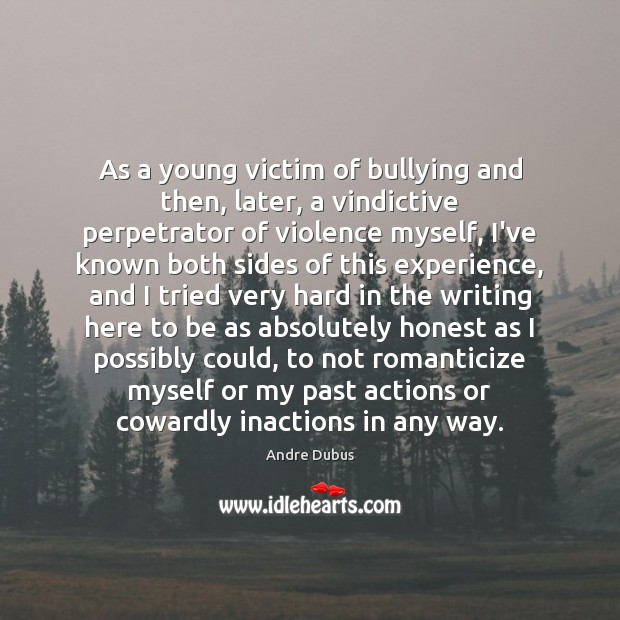 As a young victim of bullying and then, later, a vindictive perpetrator Image