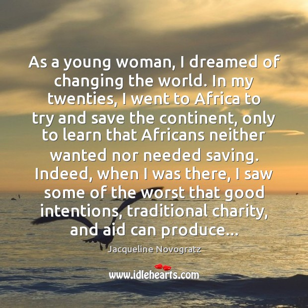 As a young woman, I dreamed of changing the world. In my Good Intentions Quotes Image