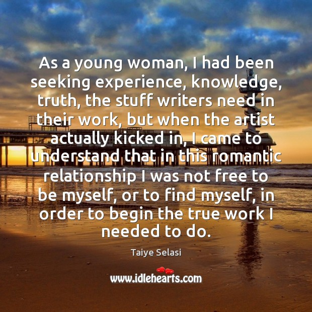 As a young woman, I had been seeking experience, knowledge, truth, the Taiye Selasi Picture Quote