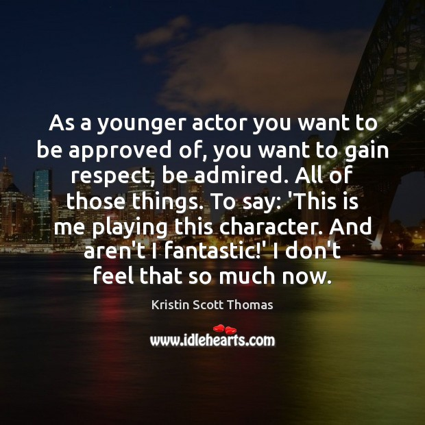 Image, As a younger actor you want to be approved of, you want