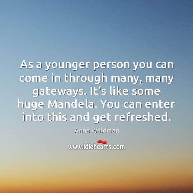As a younger person you can come in through many, many gateways. Anne Waldman Picture Quote