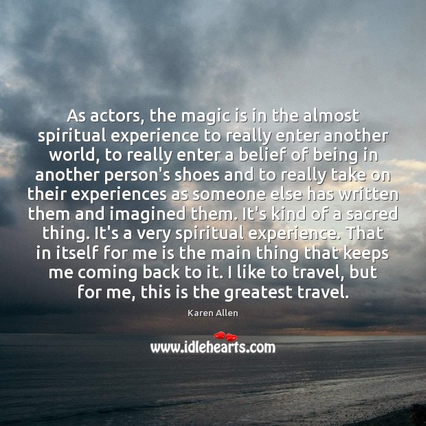 Image, As actors, the magic is in the almost spiritual experience to really