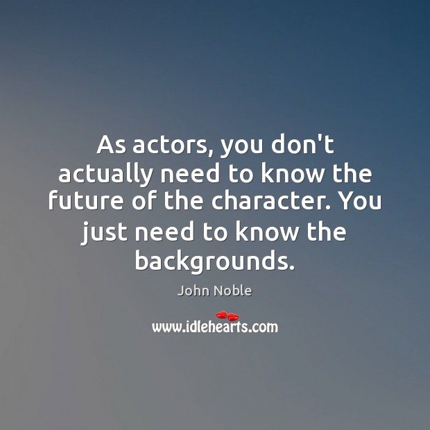As actors, you don't actually need to know the future of the Image