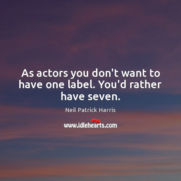 Image, As actors you don't want to have one label. You'd rather have seven.