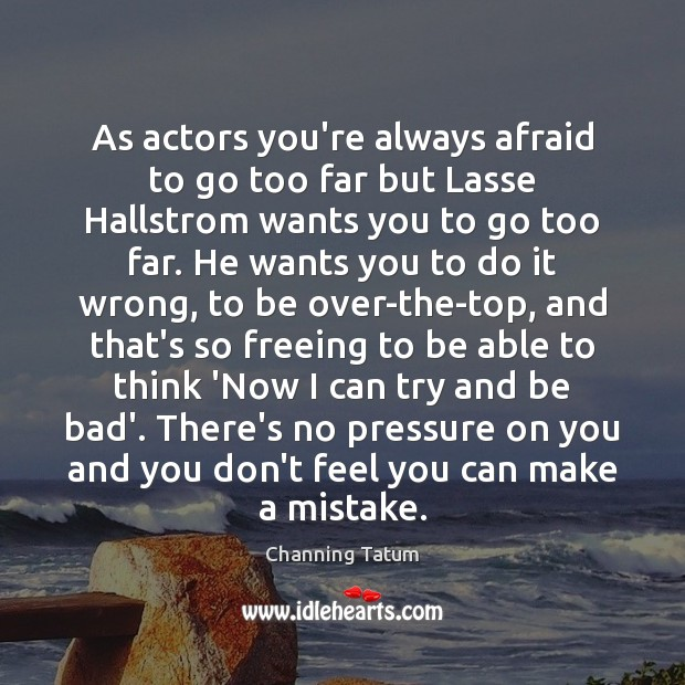 Image, As actors you're always afraid to go too far but Lasse Hallstrom