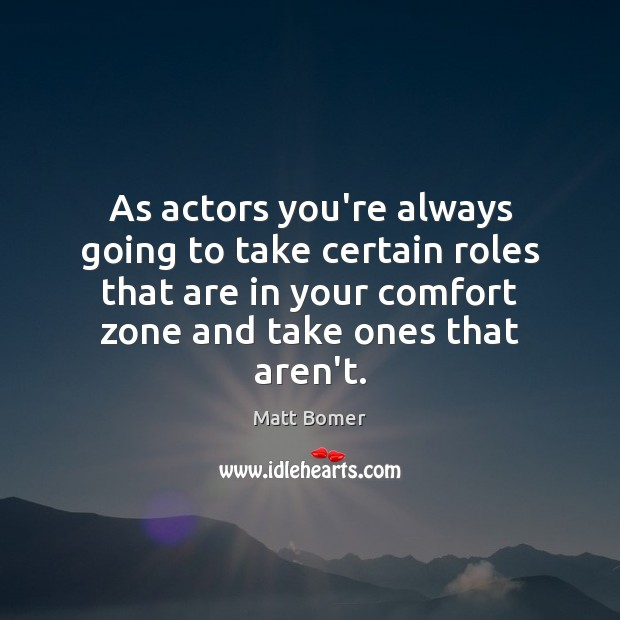 As actors you're always going to take certain roles that are in Image