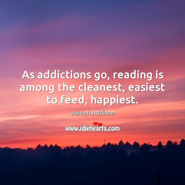 As addictions go, reading is among the cleanest, easiest to feed, happiest. Image