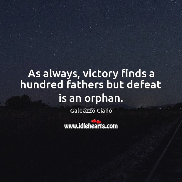 As always, victory finds a hundred fathers but defeat is an orphan. Defeat Quotes Image