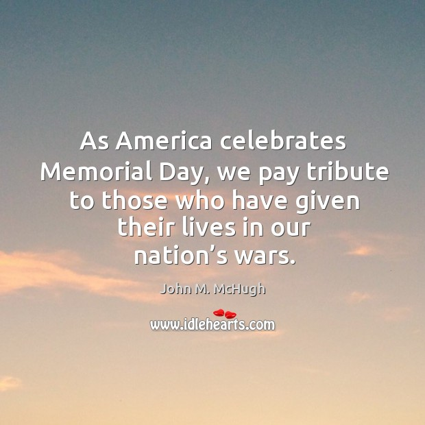 As america celebrates memorial day, we pay tribute to those who have given their lives in our nation's wars. Memorial Day Quotes Image